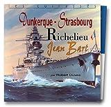 Les Cuirassés - Dunkerque - Strabourg, Richelieu, Jean Bart