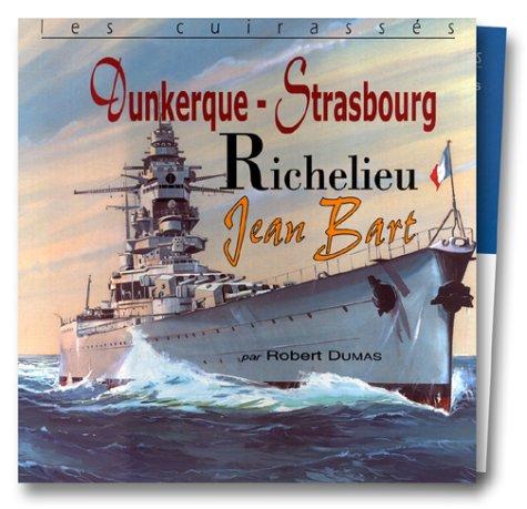 Les Cuirassés : Dunkerque - Strabourg, Richelieu, Jean Bart