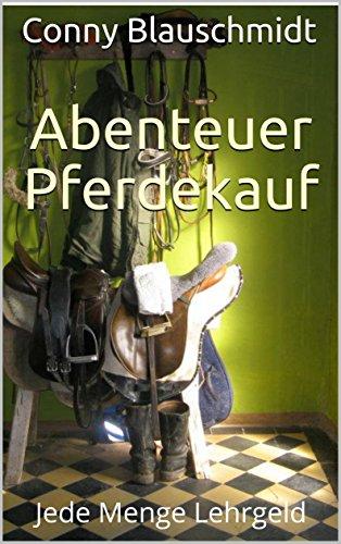 Abenteuer Pferdekauf: Jede Menge Lehrgeld (German Edition) por Conny Blauschmidt