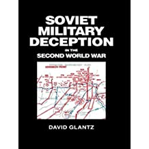 Soviet Military Deception in the Second World War (Soviet (Russian) Military Theory and Practice) by David M. Glantz (2006-04-06)