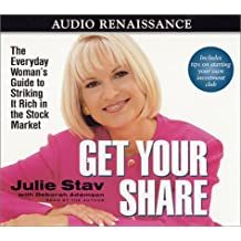 Get Your Share: The Everyday Woman's Guide to Striking It Rich in the Stock Market