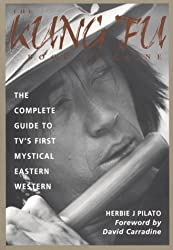 The Kung Fu Book of Caine: The Complete Guide to TV's First Mystical Eastern Western