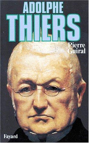 Adolphe Thiers. Ou de la nécessité en politique