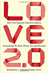 Love 2.0: How Our Supreme Emotion Affects Everything We Feel, Think, Do, and Become by Barbara L. Fredrickson Ph.D. (2013-01-24)