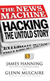 The News Machine: Hacking, The Untold Story