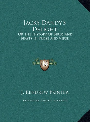Jacky Dandy's Delight: Or the History of Birds and Beasts in Prose and Verse