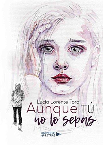 Aunque tú no lo sepas por Lucía Lorente Toral