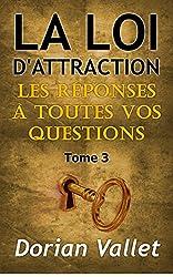 La loi de l'attraction : les réponses à toutes vos questions - Tome 3