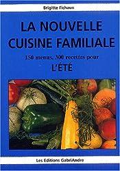 la nouvelle cuisine familiale : 150 menus, 300 recettes pour l'été
