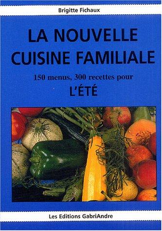 la nouvelle cuisine familiale : 150 menus, 300 recettes pour l't