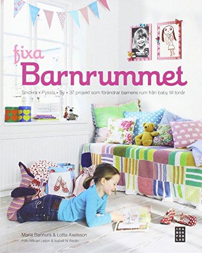 Fixa barnrummet : snickra, sy och 37 olika projekt som förändrar barnens rum från baby till tonår