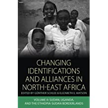 Changing Identifications and Alliances in North-East Africa: Sudan, Uganda, and the Ethiopia-Sudan Borderlands