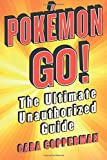 Pokemon GO!: The Ultimate Unauthorized Guide