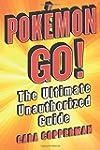 Pokémon GO! : The Ultimate Unauthoriz...