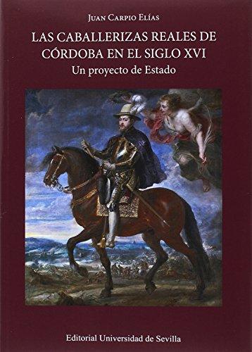 Caballerizas reales de Córdoba en el siglo XVI,Las (Historia y Geografía) por Juan Carpio Elías