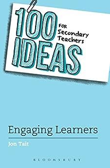 100 Ideas for Secondary Teachers: Engaging Learners (100 Ideas for Teachers) eBook: Jon Tait