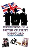Confessions of a British Celebrity Bodyguard (English Edition)