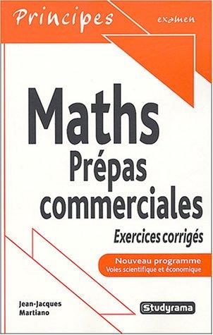 Mathématiques Prépas commerciales : Exercices corrigés par Jean-Jacques Martiano