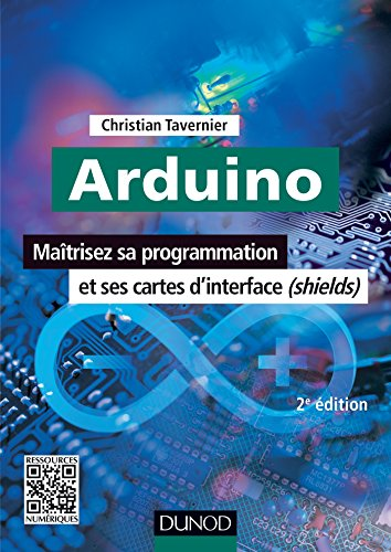 Arduino - 2e éd. - Maîtrisez sa programmation et ses cartes d'interface (shields) par Christian Tavernier
