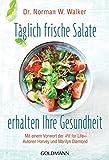 Täglich frische Salate erhalten Ihre Gesundheit: Mit einem Vorwort der Fit for Life-Autoren Harvey und Marilyn Diamond - Norman W. Walker
