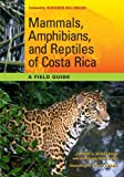 Image of Mammals, Amphibians, and Reptiles of Costa Rica: A Field Guide (Corrie Herring Hooks Series)