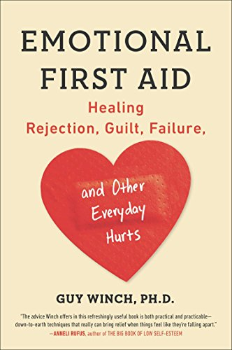 Emotional First Aid: Healing Rejection, Guilt, Failure, and Other Everyday Hurts por Guy Winch