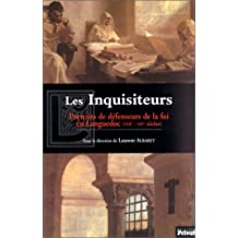 Les Inquisiteurs : Portraits de défenseurs de la foi en Languedoc aux XIIIe-XIVe siècles