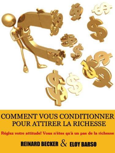 Comment vous conditionner pour attirer la richesse (Annoté) PDF Books