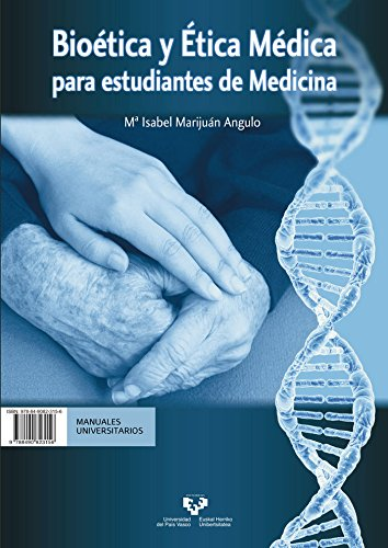 Bioética y ética médica para estudiantes de medicina - Bioetika eta etika mediko (Unibertsitateko Eskuliburuak – Manuales Universitarios) por Mª Isabel Marijuán Angulo