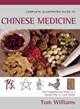 Complete Illustrated Guide – Chinese Medicine: Using Traditional Chinese Medicine for Harmony of Mind and Body