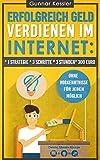 Erfolgreich Geld verdienen im Internet: * 1 Strategie * 3 Schritte * 3 Stunden* 300 Euro: Ohne Vorkenntnisse - für jeden möglich