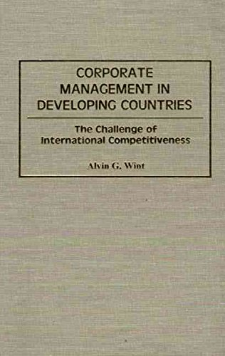 [Corporate Management in Developing Countries: The Challenge of International Competitiveness] (By: Alvin G. Wint) [published: October, 1995]