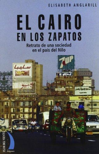 El Cairo en los zapatos : retrato de una sociedad en el país del Nilo por Elisabeth Anglarill Pérez
