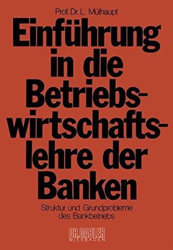 Einführung in die Betriebswirtschaftslehre der Banken: Struktur und Grundprobleme des Bankbetriebs und des Bankwesens in der Bundesrepublik Deutschland