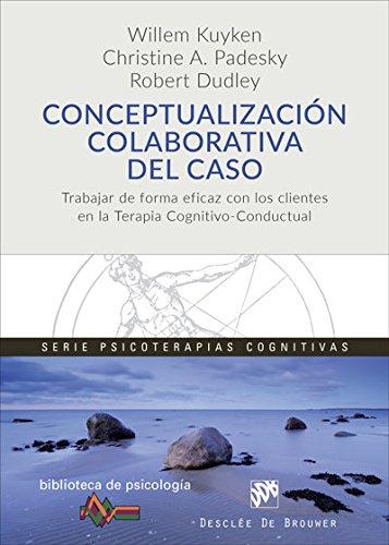 Conceptualización colaborativa del caso. Trabajar de forma eficaz con los clientes en la terapia cognitivo-conductual (Biblioteca de Psicología)