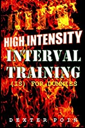 High Intensity Interval Training - HIIT: (is for Dummies) A Must Read for all Fitness Enthusiasts (Weight loss motivation - fitness motivation - aerobic exercise) by Dexter Poin (2014-07-15)