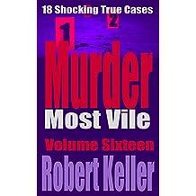 Murder Most Vile Volume 16: 18 Shocking True Crime Murder Cases (True Crime Murder Books) (English Edition)