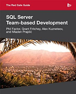 The Red Gate Guide to SQL Server Team-based Development by [Factor, Phil, Fritchey, Grant, Kuznetsov, Alex, Prajdic, Mladen]