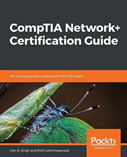 CompTIA Network+ Certification Guide: The ultimate guide to passing the N10-007 exam