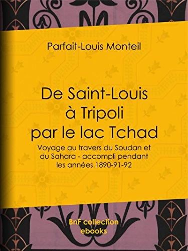 De Saint-Louis à Tripoli par le lac Tchad: Voyage au travers du Soudan et du Sahara - accompli pendant les années 1890-91-92