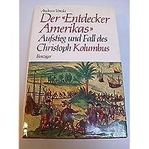 """Der """"Entdecker Amerikas"""". Aufstieg und Fall des Christoph Kolumbus"""