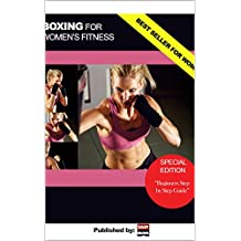 Boxing For Women's Fitness: The Most Comprehensive Boxing ebook Beginner's Guide For Women (English Edition)