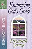 Embracing God's Grace: Colossians/Philemon (Woman After God's Own Heart) (A Woman After God's Own Heart)