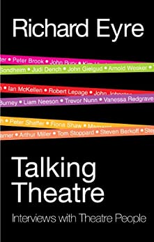 Talking Theatre: Interviews with Theatre People by [Eyre, Richard]
