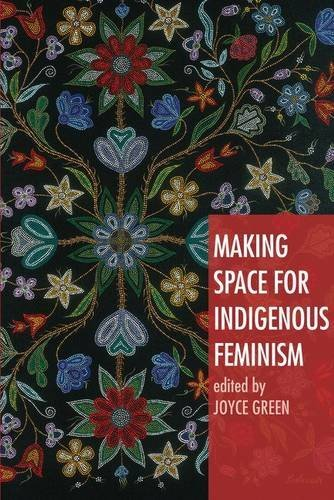 Making Space for Indigenous Feminism: 1 by Edited by Joyce Green (2008-02-15)