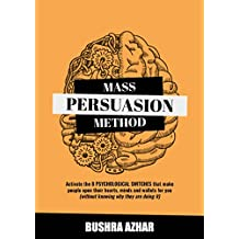 Mass Persuasion Method : Activate the 8 Psychological Switches That Make People Open Their Hearts, Minds and Wallets for You (Without Knowing Why They are Doing It) (English Edition)