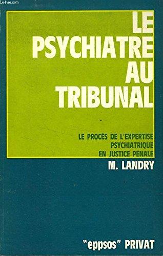 Le psychiatre au tribunal/le proces de l'expertise psychiatrique en justice pénale
