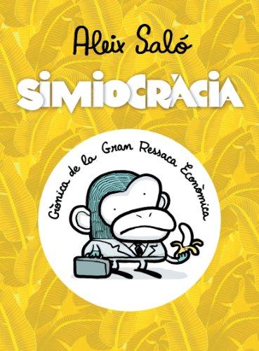 Simiocràcia: Crònica de la gran ressaca econòmica (Catalan Edition) por Aleix Saló
