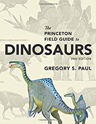 Princeton Field Guide To Dinosaurs (Princeton Field Guides)
