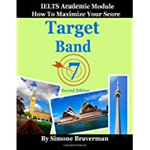 By Simone Braverman - Target Band 7: IELTS Academic Module - How to Maximize Your Score (second edition) (2nd Revised edition)